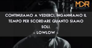 Citazioni, Frasi e Aforismi di canzoni del rapper LowLow