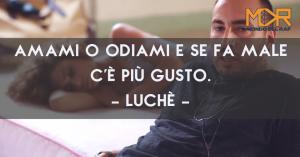 Citazioni, Frasi e Aforismi di canzoni del rapper Luchè (ex Co'Sang)